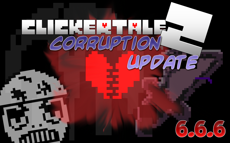 Update 6 6 6 - THE CORRUPTION UPDATE! - Clickertale 2