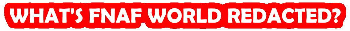 FNaF World Redacted by Graris B. Auris - Game Jolt